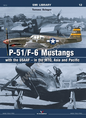 P-51/F-6 Mustangs with the USAAF – in the MTO, Asia and Pacific